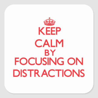 Keep Calm by focusing on Distractions Square Sticker
