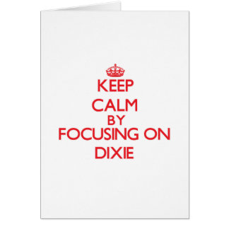 Keep Calm by focusing on Dixie Greeting Card