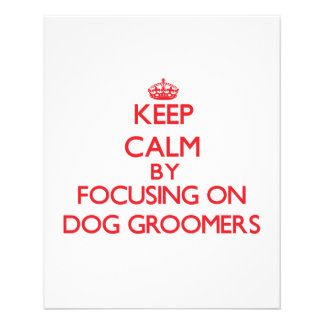 Keep Calm by focusing on Dog Groomers Full Color Flyer