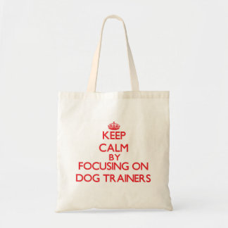 Keep Calm by focusing on Dog Trainers Canvas Bag