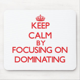 Keep Calm by focusing on Dominating Mouse Pads