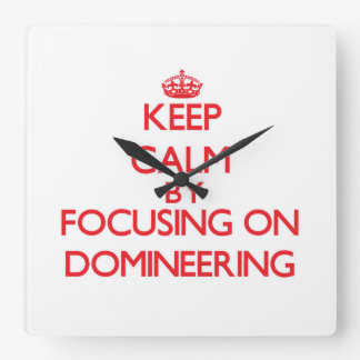 Keep Calm by focusing on Domineering Square Wallclock