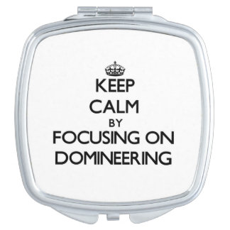 Keep Calm by focusing on Domineering Compact Mirror
