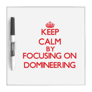 Keep Calm by focusing on Domineering Dry-Erase Whiteboards