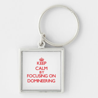 Keep Calm by focusing on Domineering Key Chains