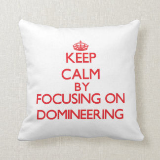 Keep Calm by focusing on Domineering Pillow