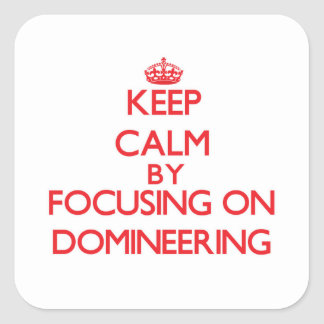 Keep Calm by focusing on Domineering Square Sticker