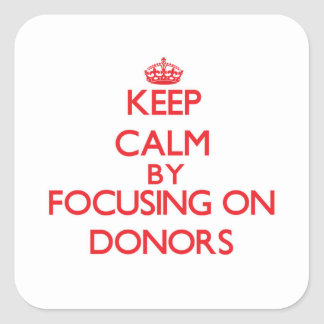 Keep Calm by focusing on Donors Square Sticker