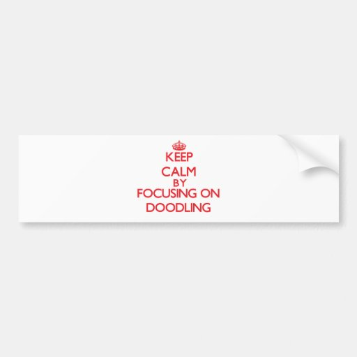 Keep Calm by focusing on Doodling Bumper Stickers