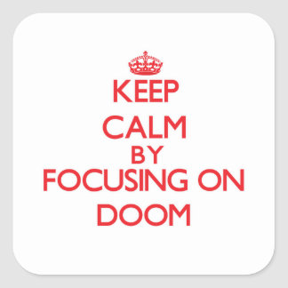 Keep Calm by focusing on Doom Square Sticker