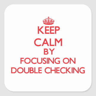 Keep Calm by focusing on Double Checking Sticker
