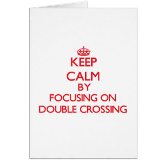 Keep Calm by focusing on Double Crossing Greeting Card