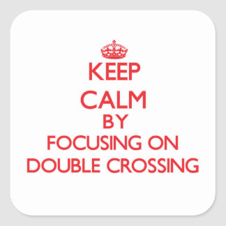 Keep Calm by focusing on Double Crossing Square Stickers
