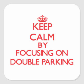 Keep Calm by focusing on Double Parking Square Sticker