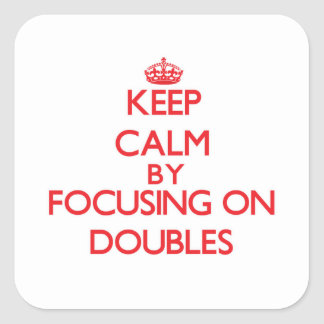 Keep Calm by focusing on Doubles Square Sticker