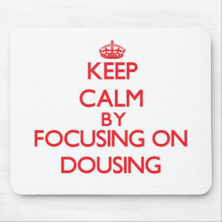 Keep Calm by focusing on Dousing Mousepads