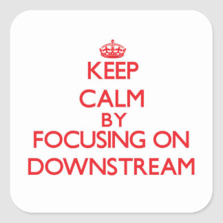 Keep Calm by focusing on Downstream Square Stickers