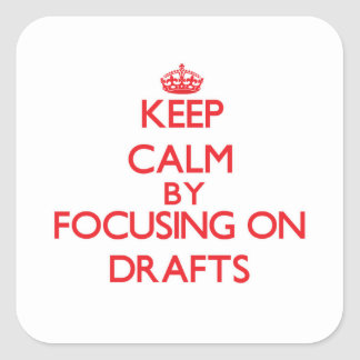 Keep Calm by focusing on Drafts Square Sticker