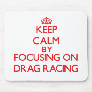 Keep Calm by focusing on Drag Racing Mousepads
