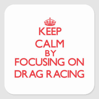 Keep Calm by focusing on Drag Racing Stickers
