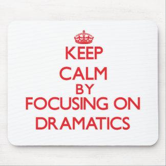 Keep Calm by focusing on Dramatics Mousepad
