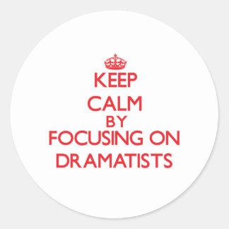 Keep Calm by focusing on Dramatists Round Sticker