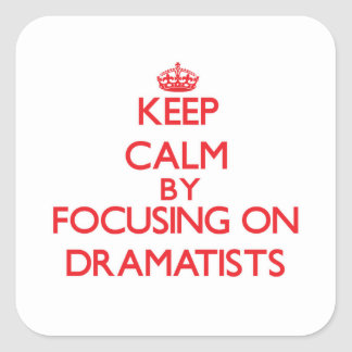 Keep Calm by focusing on Dramatists Square Sticker