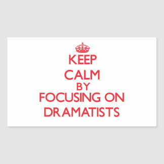 Keep Calm by focusing on Dramatists Rectangular Stickers