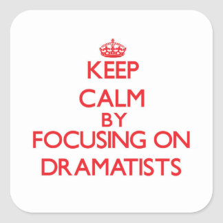 Keep Calm by focusing on Dramatists Stickers