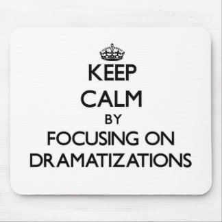 Keep Calm by focusing on Dramatizations Mousepad