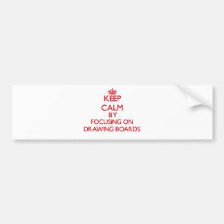 Keep Calm by focusing on Drawing Boards Bumper Sticker