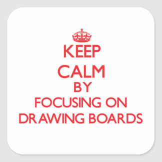 Keep Calm by focusing on Drawing Boards Stickers