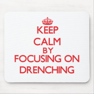 Keep Calm by focusing on Drenching Mousepads