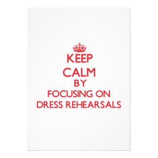 Keep Calm by focusing on Dress Rehearsals Personalized Invites