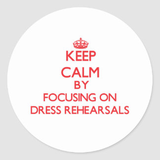 Keep Calm by focusing on Dress Rehearsals Stickers