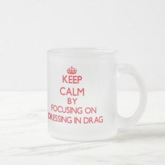 Keep Calm by focusing on Dressing in Drag Mug