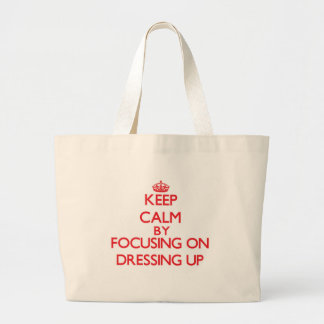 Keep Calm by focusing on Dressing Up Tote Bags