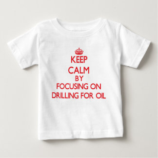 Keep Calm by focusing on Drilling For Oil T-shirts