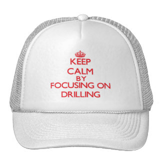 Keep Calm by focusing on Drilling Trucker Hats