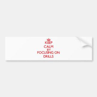 Keep Calm by focusing on Drills Bumper Sticker