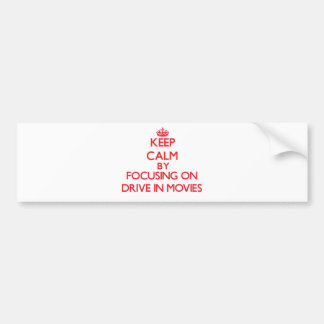 Keep Calm by focusing on Drive In Movies Bumper Sticker