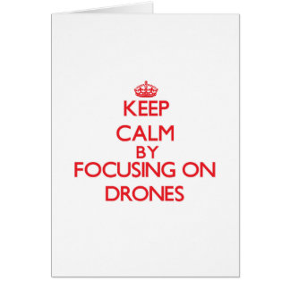 Keep Calm by focusing on Drones Greeting Card