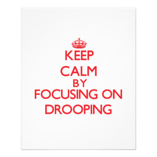 Keep Calm by focusing on Drooping Flyer