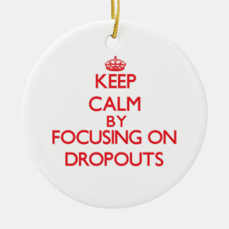 Keep Calm by focusing on Dropouts Christmas Ornaments