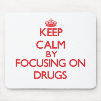 Keep Calm by focusing on Drugs Mousepad