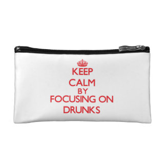 Keep Calm by focusing on Drunks Cosmetics Bags