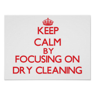 Keep Calm by focusing on Dry Cleaning Print