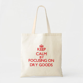 Keep Calm by focusing on Dry Goods Bag