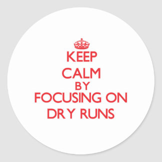 Keep Calm by focusing on Dry Runs Round Stickers