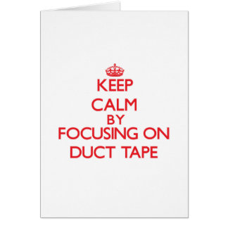 Keep Calm by focusing on Duct Tape Card